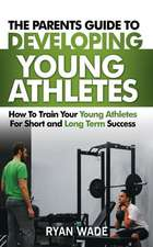 The Parents Guide to Developing Young Athletes