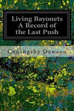 Living Bayonets a Record of the Last Push
