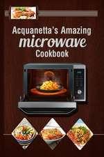 Acquanetta's Amazing Microwave Cookbook