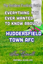 Everything You Ever Wanted to Know about - Huddersfield Town Afc
