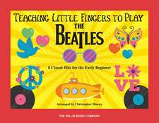 Teaching Little Fingers to Play the Beatles: 8 Classic Hits for the Early Beginner