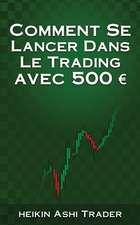 Comment Se Lancer Dans Le Trading Avec 500 Euro