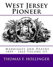 West Jersey Pioneer Marriages and Deaths 1859 - 1862 Volume III