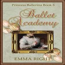 Ballet Academy, Princess Ballerina, Book 8