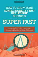 How to Grow Your Confectionery & Nut Dealership Business Super Fast