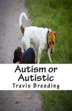 Autism or Autistic