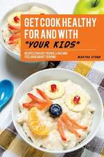Get Cook Healthy for and with Your Kids