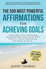 Affirmation the 500 Most Powerful Affirmations for Achieving Goals