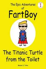 The Epic Adventures of Fartboy and the Titanic Turtle from the Toilet