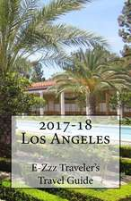 2017-18 Los Angeles, CA E-Zzz Traveler's Travel Guide