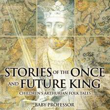 Stories of the Once and Future King | Children's Arthurian Folk Tales