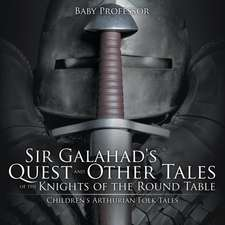 Sir Galahad's Quest and Other Tales of the Knights of the Round Table | Children's Arthurian Folk Tales