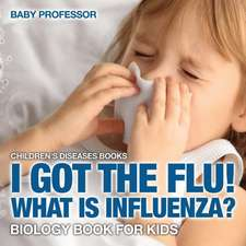 I Got the Flu! What is Influenza? - Biology Book for Kids | Children's Diseases Books