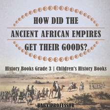 How Did The Ancient African Empires Get Their Goods? History Books Grade 3 | Children's History Books