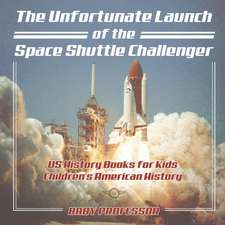 The Unfortunate Launch of the Space Shuttle Challenger - US History Books for Kids   Children's American History