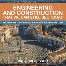 Engineering and Construction That We Can Still See Today - Ancient History Rome   Children's Ancient History
