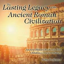 The Lasting Legacy of the Ancient Roman Civilization - Ancient History Books for Kids   Children's Ancient History