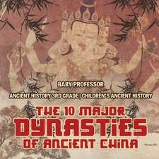 The 10 Major Dynasties of Ancient China - Ancient History 3rd Grade | Children's Ancient History
