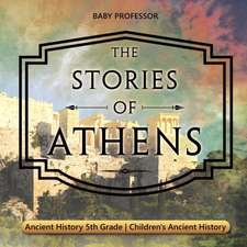 The Stories of Athens - Ancient History 5th Grade | Children's Ancient History