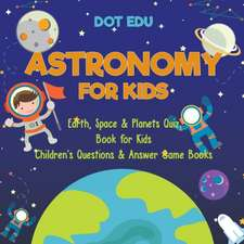 Astronomy for Kids | Earth, Space & Planets Quiz Book for Kids | Children's Questions & Answer Game Books