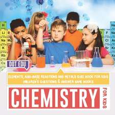 Chemistry for Kids | Elements, Acid-Base Reactions and Metals Quiz Book for Kids | Children's Questions & Answer Game Books