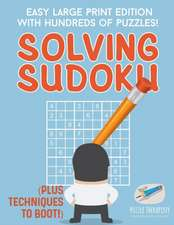 Solving Sudoku | Easy Large Print Edition with Hundreds of Puzzles! (Plus Techniques to Boot!)