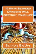 10 Ways Bearded Dragons Will Destroy Your Life