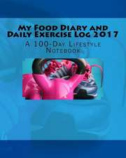 My Food Diary and Daily Exercise Log 2017
