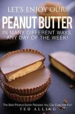 Let's Enjoy Our Peanut Butter in Many Different Ways, Any Day of the Week!