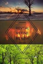 Reveal. Refine. Renew.