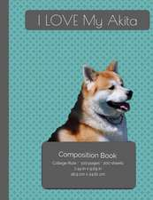 I Love My Akita Dog Composition Notebook