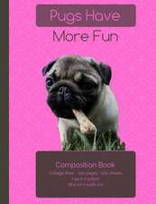 Pugs Have More Fun Composition Notebook