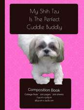 My Shih Tzu Is the Perfect Cuddle Buddy Composition Notebook