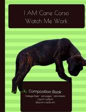 I Am Cane Corso. Watch Me Work Composition Notebook