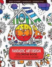 Fantastic Art Design Coloring Books [Basic Flowers, Mandalas, Doogle Style]