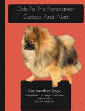 Ode to the Pomeranian - Curious and Alert - Composition Notebook