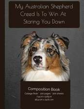 My Australian Shepherd Creed Is to Win at Staring You Down - Composition Notebook