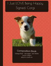 Corgi Puppy Loves Being Happy Composition Notebook