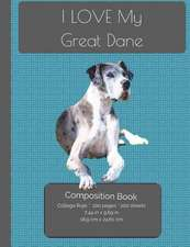 I Love My Great Dane Composition Notebook