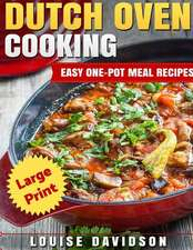 Dutch Oven Cooking ***Large Print Edition***