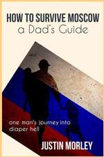 How to Survive Moscow a Dad's Guide