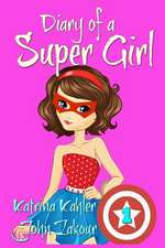 Diary of a Super Girl - Book 1 - The Ups and Downs of Being Super