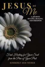 Jesus and Me - A Journey of Love, Healing, And Freedom