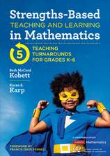 Strengths-Based Teaching and Learning in Mathematics: Five Teaching Turnarounds for Grades K-6