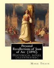 Personal Recollections of Joan of Arc (1896). by Mark Twain