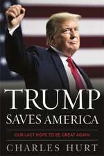Trump Saves America: Our Last Hope to Be Great Again