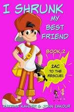 I Shrunk My Best Friend! - Book 2 - Zac to the Rescue!