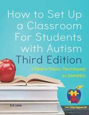 How to Set Up a Classroom for Students with Autism Third Edition