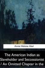 The American Indian as Slaveholder and Seccessionist / An Omitted Chapter in Th
