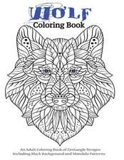 Wolf Coloring Book- An Adult Coloring Book of Zentangle Designs